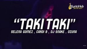 Taki Taki Lyrics – DJ Snake