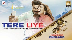 Tere Liye Lyrics - Namaste England | Arjun Kapoor, Parineeti Chopra
