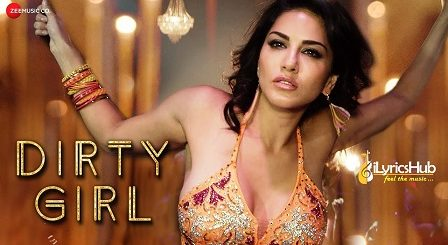 Dirty Girl Lyrics - Ikka | Sunny Leone, Karishma Tanna