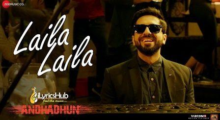 Laila Laila Lyrics - AndhaDhun | Ayushmann Khurrana