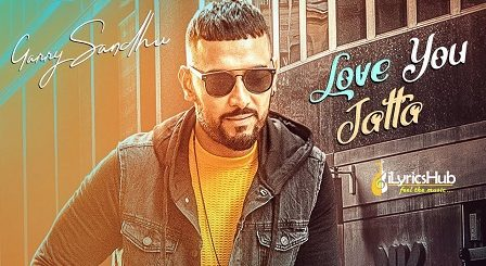 Love You Jatta Lyrics - Garry Sandhu, Rahul Sathu