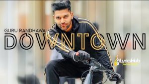 Downtown Lyrics Guru Randhawa, Bhushan Kumar