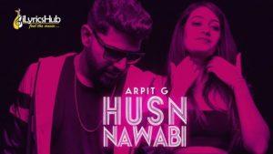 Husn Nawabi Lyrics - Arpit G
