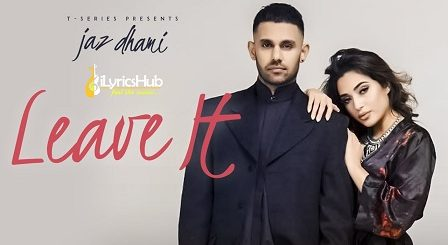 Leave It Lyrics - Jaz Dhami, Snappy | Rav Hanjra