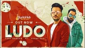 Ludo Lyrics - Tony Kakkar, Young Desi