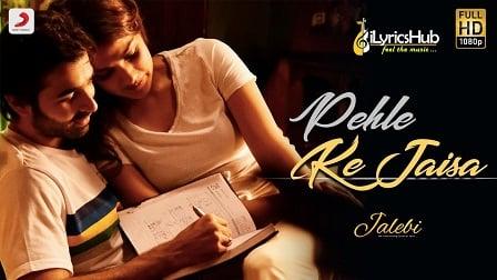 Pehle Ke Jaisa Lyrics - Jalebi | K.K, Abhishek Mishra