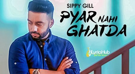 Pyar Nahi Ghatda Lyrics Sippy Gill