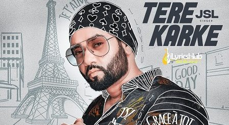Tere Karke Lyrics - JSL, Jung Sandhu