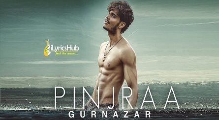 Pinjraa Lyrics - Gurnazar