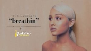 Breathin Lyrics - Ariana Grande