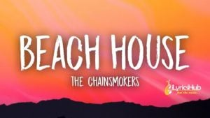 Beach House Lyrics - The Chainsmokers