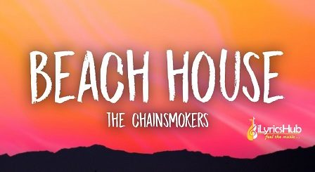 Beach House Lyrics - The Chainsmokers