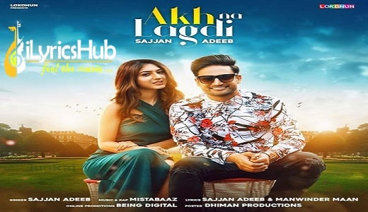 Akh Na Lagdi Lyrics - Sajjan Adeeb | Mistabaaz