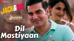 Dil Mastiyaan Lyrics - Jack & Dil | Ash King, Payal Dev