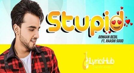 Stupid Lyrics - Armaan Bedil