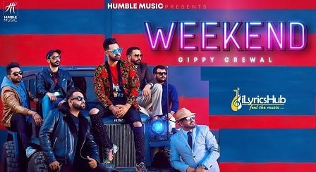 Weekend Lyrics - Gippy Grewal