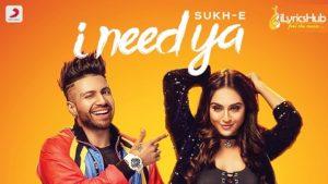 I Need Ya Lyrics – Sukhe, B Praak | Krystle D'Souza