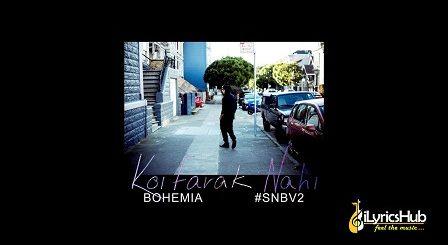 Koi Farak Nahi Lyrics - Bohemia | SNBV2