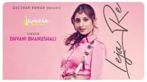 Leja Re Lyrics - Dhvani Bhanushali | Tanishk Bagchi, Rashmi Virag