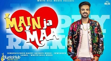 Main Ja Maa Lyrics - Happy Raikoti | Oshin Brar