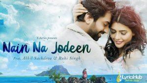 Nain Na Jodeen Lyrics - Akhil Sachdeva, Ruhi Singh