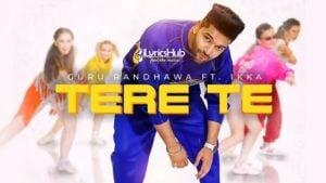 Tere Te Lyrics - Guru Randhawa