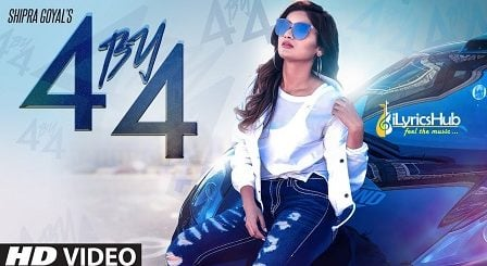 4 by 4 Lyrics - Shipra Goyal, Ikwinder Singh