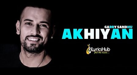 Akhiyan Lyrics - Garry Sandhu