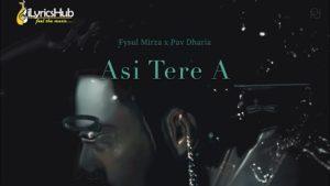 Asi Tere A Lyrics - Pav Dharia, Fysul Mirza
