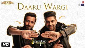 Daaru Wargi Lyrics - Guru Randhawa | Cheat India
