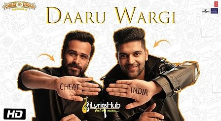 Daaru Wargi Lyrics - Guru Randhawa | Cheat India