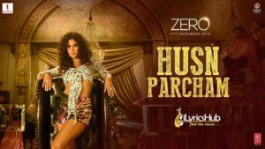 Husn Parcham Lyrics - Zero | Shah Rukh Khan, Katrina Kaif