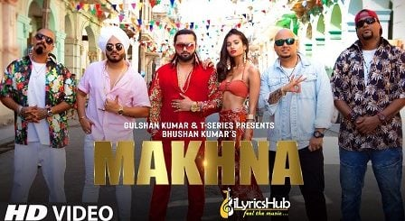 Makhna Lyrics - Yo Yo Honey Singh, Neha Kakkar
