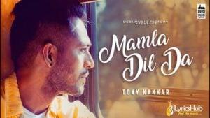 Mamla Dil Da Lyrics - Tony Kakkar