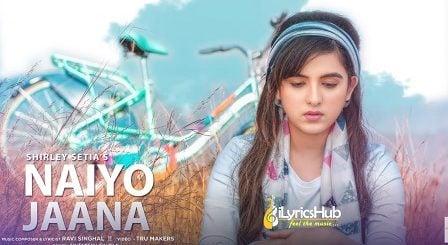 Naiyo Jaana Lyrics - Shirley Setia, Ravi Singhal