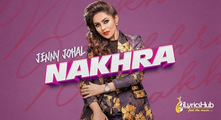 Nakhra Lyrics - Jenny Johal, Laddi Gill