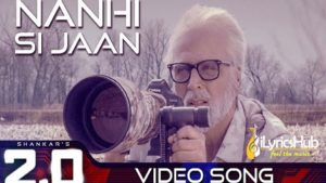 Nanhi Si Jaan Lyrics - 2.0   Rajinikanth, Akshay Kumar