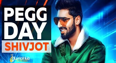 Pegg Day Lyrics – Shivjot, Rii