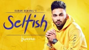 Selfish Lyrics - Karan Benipal, Happy Raikoti