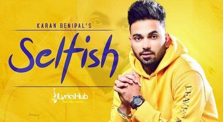 Selfish Lyrics - Karan Benipal, Happy Raikoti