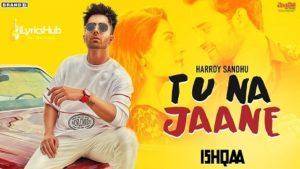 Tu Na Jaane Lyrics - Harrdy Sandhu | Ishqaa