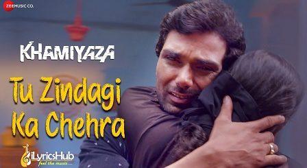 Tu Zindagi Ka Chehra Lyrics - Khamiyaza | Kunal Ganjawala