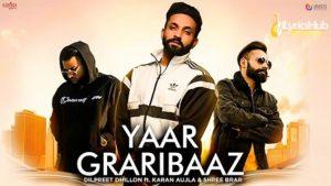 Yaar Graribaaz Lyrics - Dilpreet Dhillon, Desi Crew