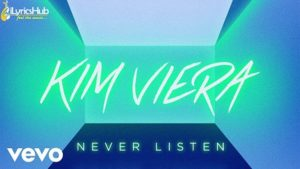Never Listen Lyrics - Kim Viera