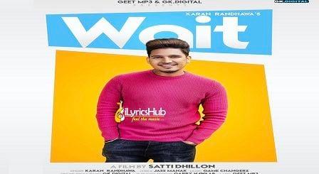 Wait Lyrics - Karan Randhawa, Jass Manak