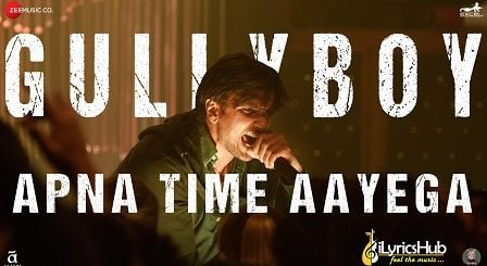 Apna Time Aayega Lyrics Gully Boy | Ranveer Singh