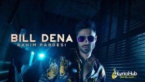 Bill Dena Lyrics - Rahim Pardesi