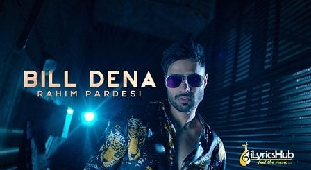 Bill Dena Lyrics - Rahim Pardesi