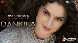 Dankila Lyrics - Manikarnika | Kangana Ranaut