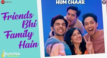 Friends Bhi Family Hain Lyrics - Hum Chaar